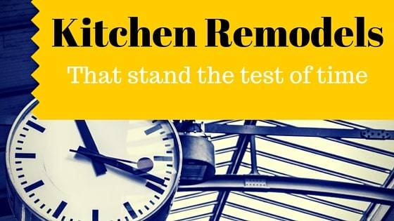 Kitchen remodels that stand the test of time